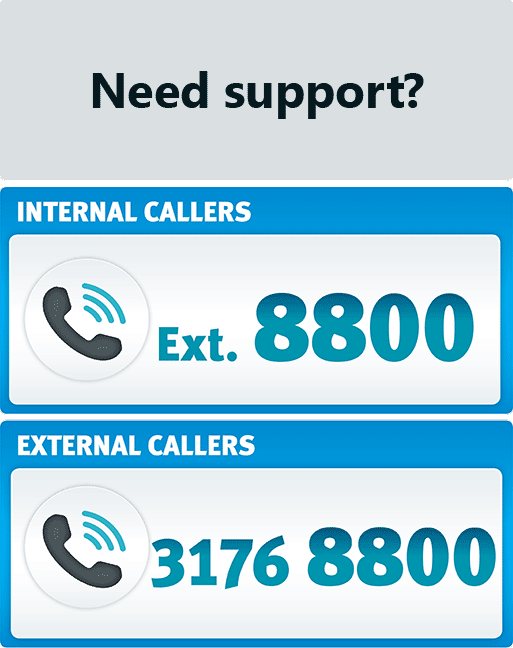 Need support? Internal callers use extension 8800. External callers dial 3176 8800.